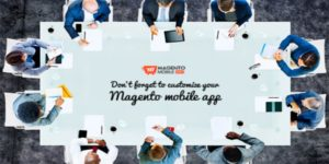 Why you mustn't compromise customization in Magento mobile application