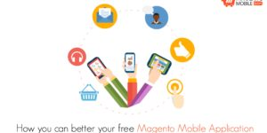 How you can better your free Magento Mobile Application