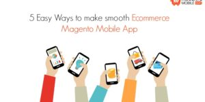 5 Easy Ways to make smooth ecommerce magento mobile app