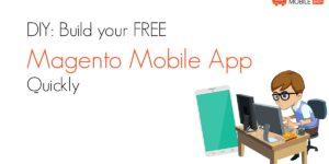 DIY: Build your free Magento Mobile App Quickly