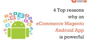 4 Top reasons why an eCommerce Magento Android App is powerful