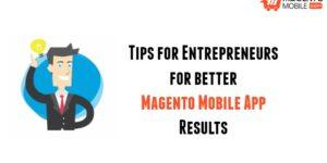 Tips for Entrepreneurs to get better Magento Mobile App Results