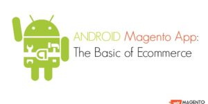 Android Magento App: The Basic of Ecommerce