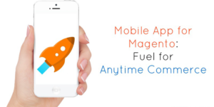 Mobile App for Magento: Fuel for Anytime Commerce
