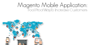 Magento Mobile Application: Fool Proof Way To Increase Customers