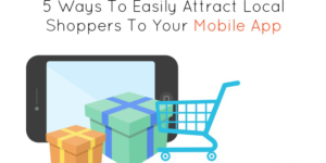 5 Ways To Easily Attract Local Shoppers To Your Mobile App