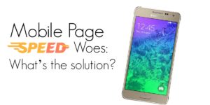 Mobile Page Speed Woes: What's the solution?