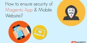 How to ensure security of Magento Website & Mobile App