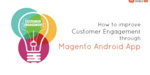 How to improve customer engagement through Magento Android App