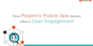 How Magento Mobile App design affects user engagement