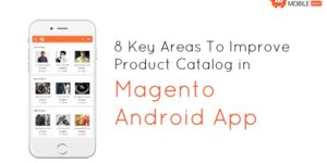 8 Key Areas To Improve Product Catalog in Android Magento App