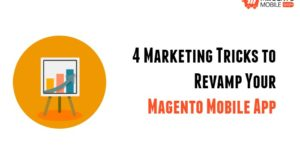 4 Marketing Tricks to Revamp Your Magento Mobile App