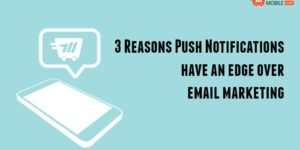 3 Reasons Push Notifications have an edge over email marketing