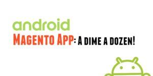 Android Magento App: A dime a dozen!