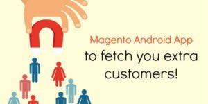Magento Android App to fetch you extra customers!