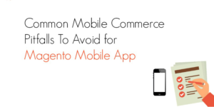 Common Mcommerce Pitfalls To Avoid for Magento iOS and Android app