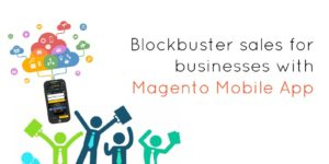 Blockbuster sales for businesses with Magento Mobile App