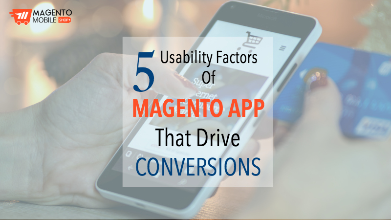 5 Usability Factors of Magento App That Drive Conversions