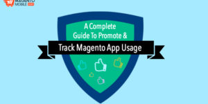 A Complete Guide To Promote & Track Magento App Usage