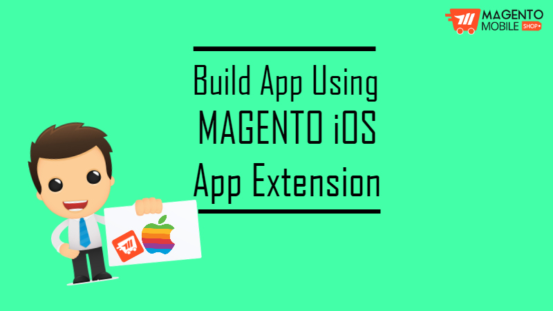 Build App with Magento iOS App Extension