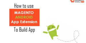 How to use Magento Android App Extension to build app