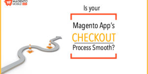 Is your Magento App's Checkout Process Smooth?