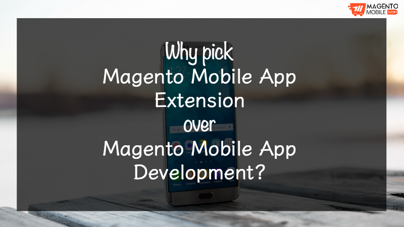 Magento Mobile App Extension over Magento Mobile App Development