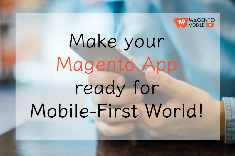 Make your Magento App ready for Mobile-First World!