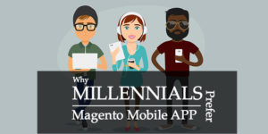 Millennials prefer shopping with Magento Mobile Shopping App