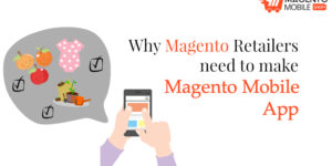 Why Magento Retailers need to make Magento Mobile App