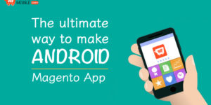 The ultimate way to make Android Magento App (for FREE)