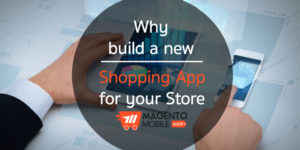 A new Shopping App for e-Store with Magento Mobile App Builder