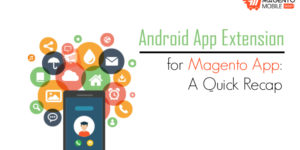 Android App Extension for Magento App: A Quick Recap