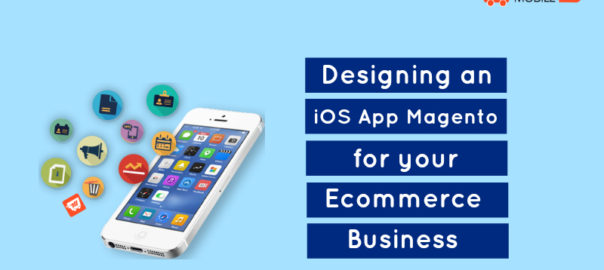 Designing an iOS App Magento for your Ecommerce Business