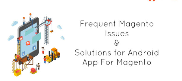 Frequent Magento Issues & Solutions for Android App For Magento