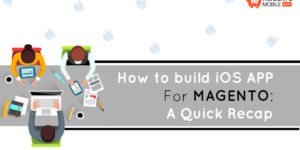 How to Build iOS App for Magento: A Quick Recap