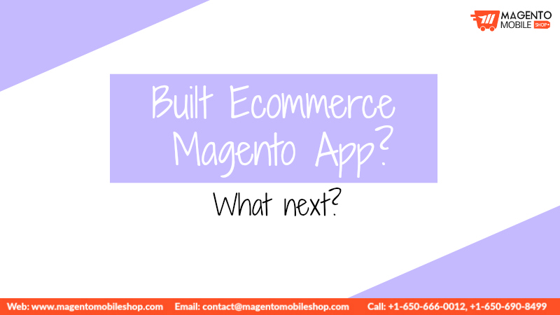 Built Ecommerce Magento App What next