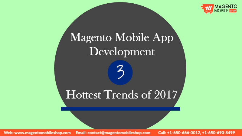 Magento Mobile App Development 3 Hottest Trends of 2017