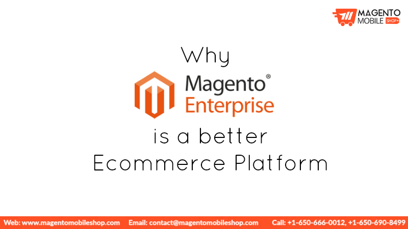 Why Magento EE is a better Ecommerce Platform